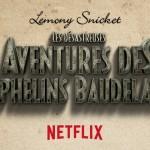 Les désastreuses aventures des orphelins Baudelaire débarque sur Netflix